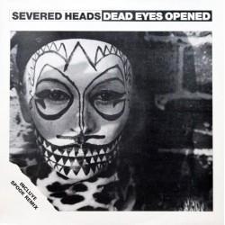 Severed Heads - Dead eyes...